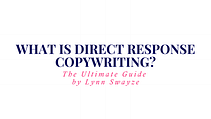 Blog - What is direct response copywriting? The Ultimate Guide by Copywriter Lynn Swayze.